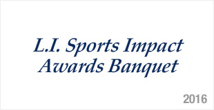 L.I. Sports Impact Awards Banquet - 2016