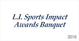 L.I. Sports Impact Awards Banquet - 2016